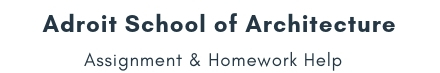 Adroit School of Architecture Assignment &Homework Help